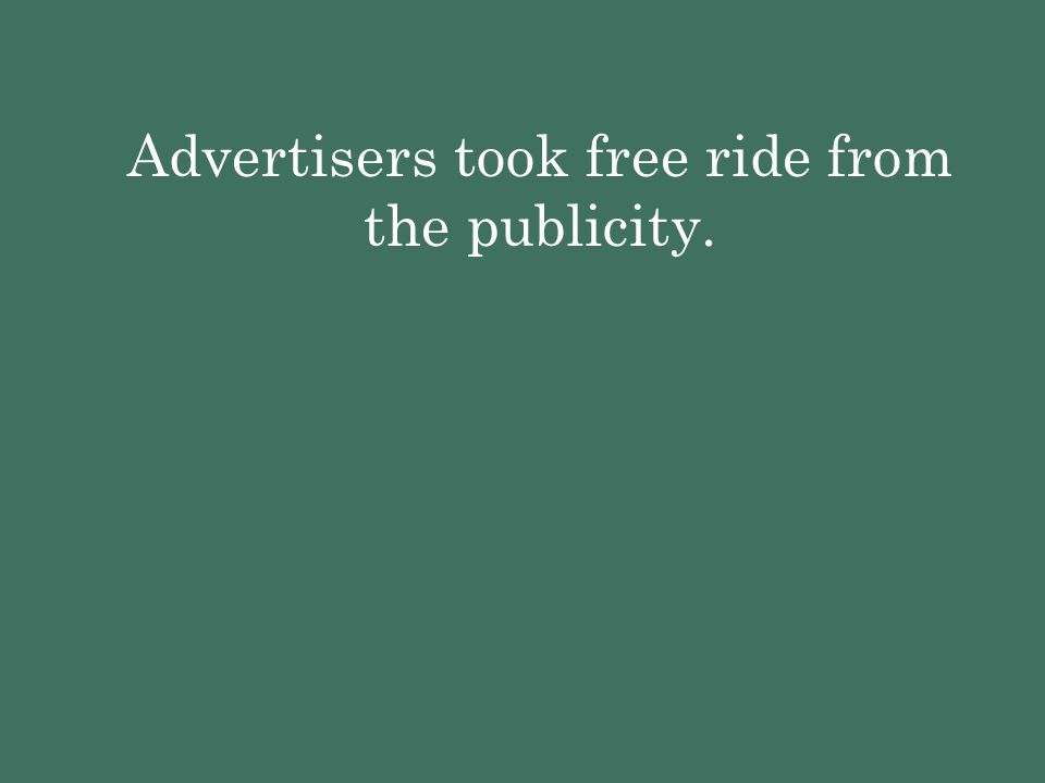Advertisers took free ride from the publicity.