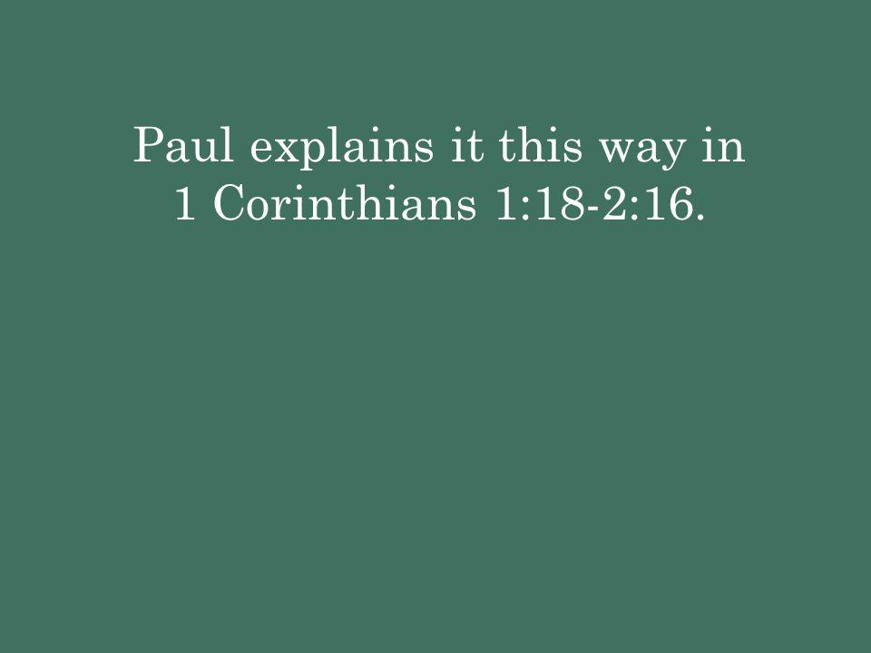 Paul explains it this way in 1 Corinthians 1:18-2:16.