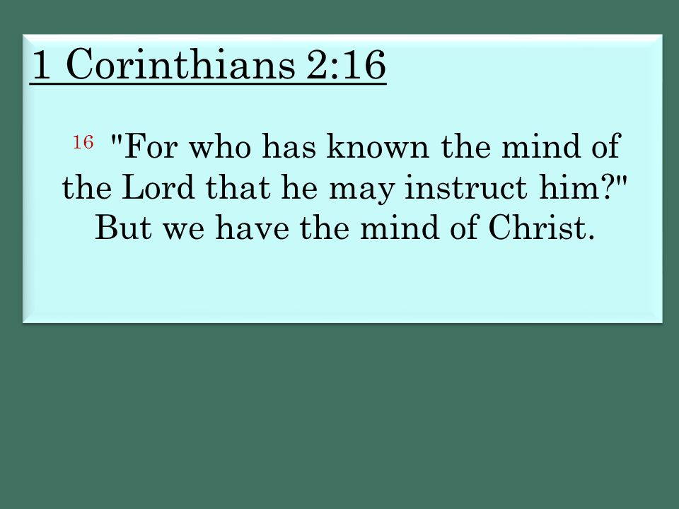 1 Corinthians 2:16 16 For who has known the mind of the Lord that he may instruct him But we have the mind of Christ.