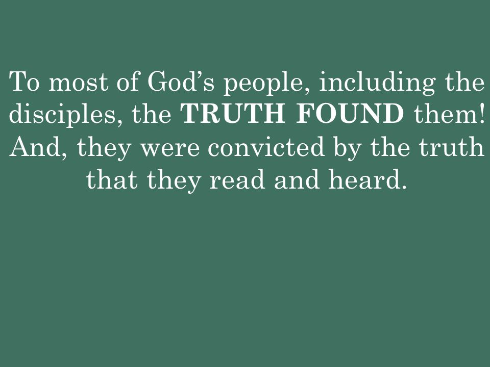 To most of God's people, including the disciples, the TRUTH FOUND them