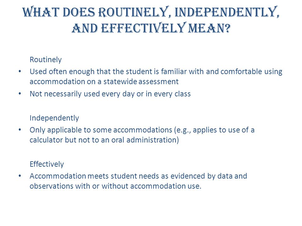 What does Routinely, Independently, and Effectively Mean