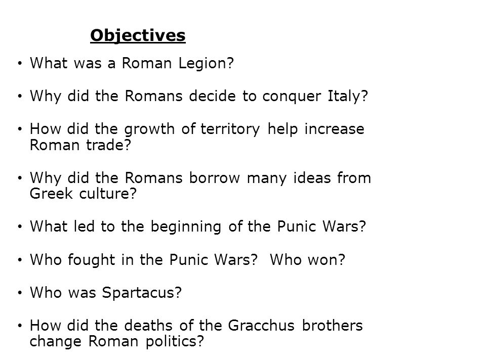 Objectives What was a Roman Legion
