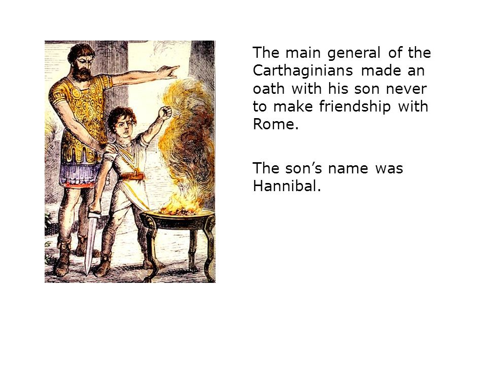 The main general of the Carthaginians made an oath with his son never to make friendship with Rome.