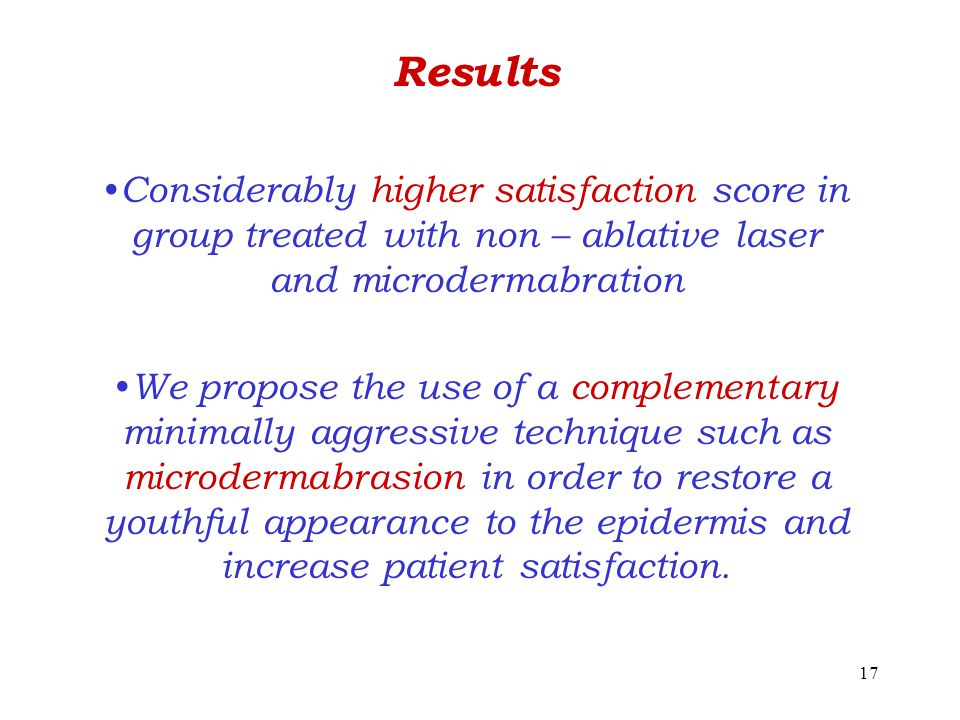 Results Considerably higher satisfaction score in group treated with non – ablative laser and microdermabration.