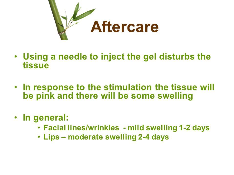 Aftercare Using a needle to inject the gel disturbs the tissue