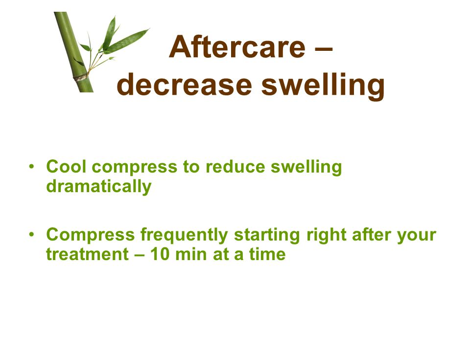 Aftercare – decrease swelling