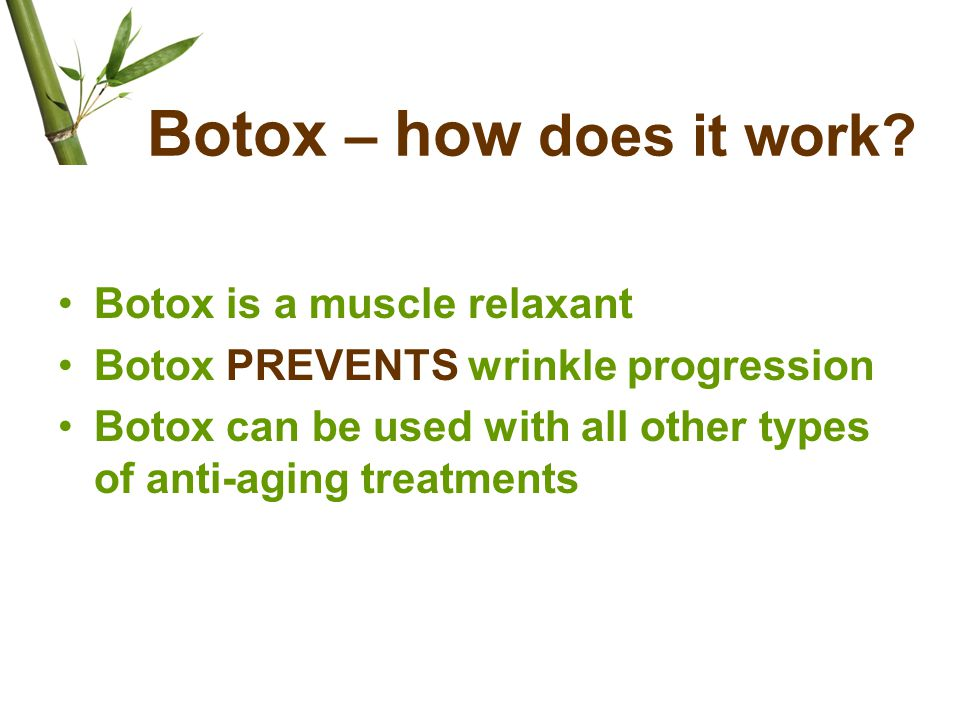 Botox – how does it work Botox is a muscle relaxant