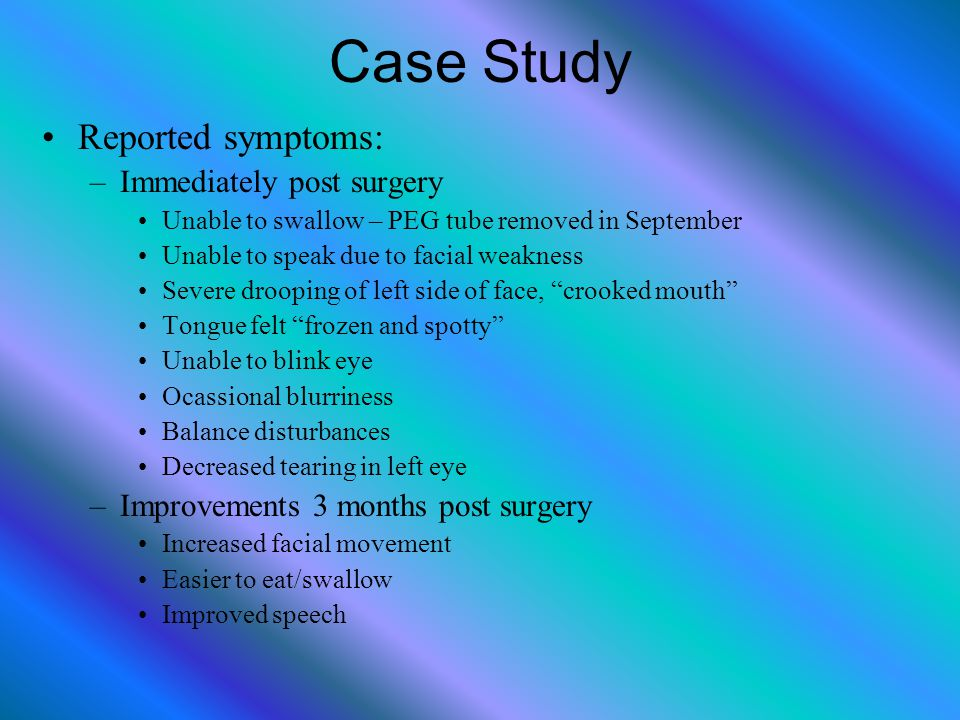 Case Study Reported symptoms: Immediately post surgery