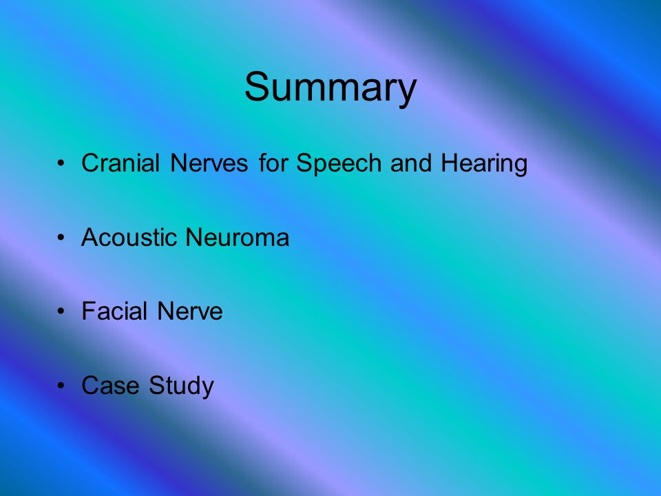 Summary Cranial Nerves for Speech and Hearing Acoustic Neuroma