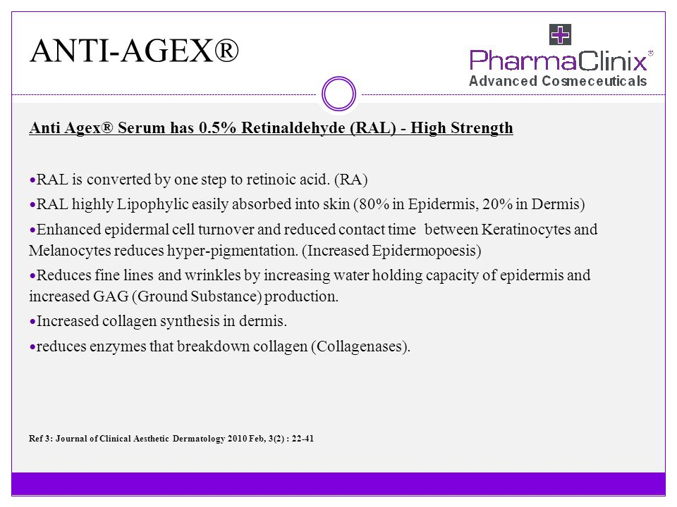 ANTI-AGEX® Anti Agex® Serum has 0.5% Retinaldehyde (RAL) - High Strength. RAL is converted by one step to retinoic acid. (RA)