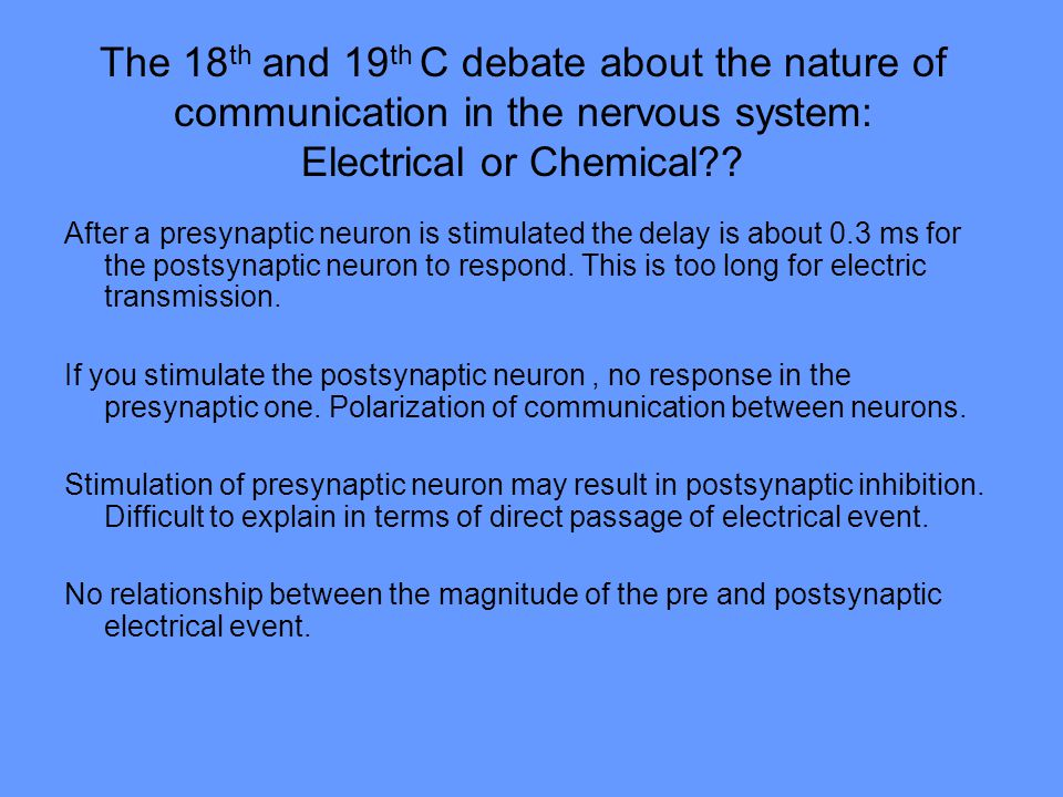 The 18th and 19th C debate about the nature of communication in the nervous system: Electrical or Chemical
