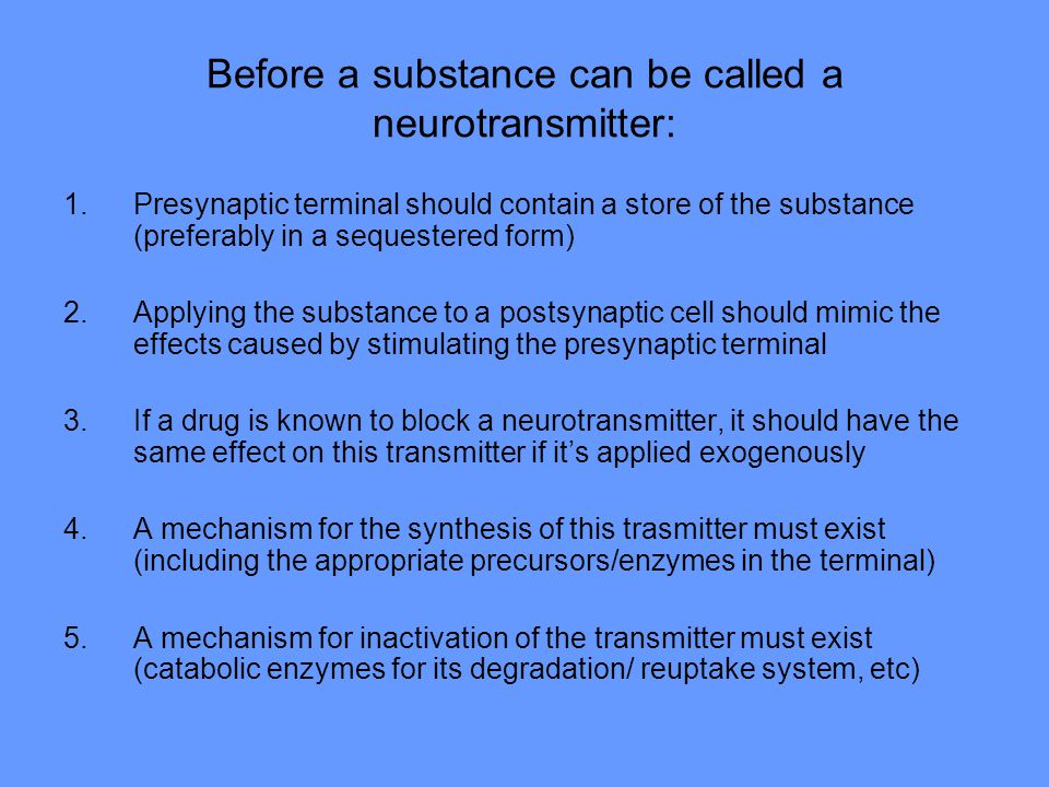 Before a substance can be called a neurotransmitter: