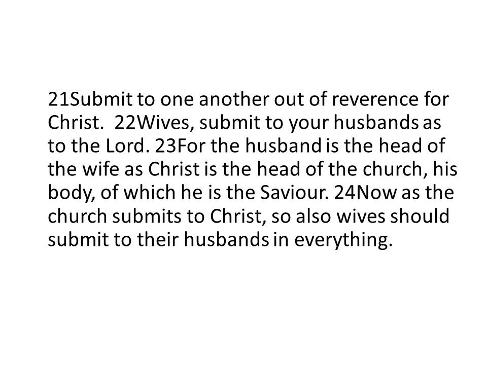 21Submit to one another out of reverence for Christ