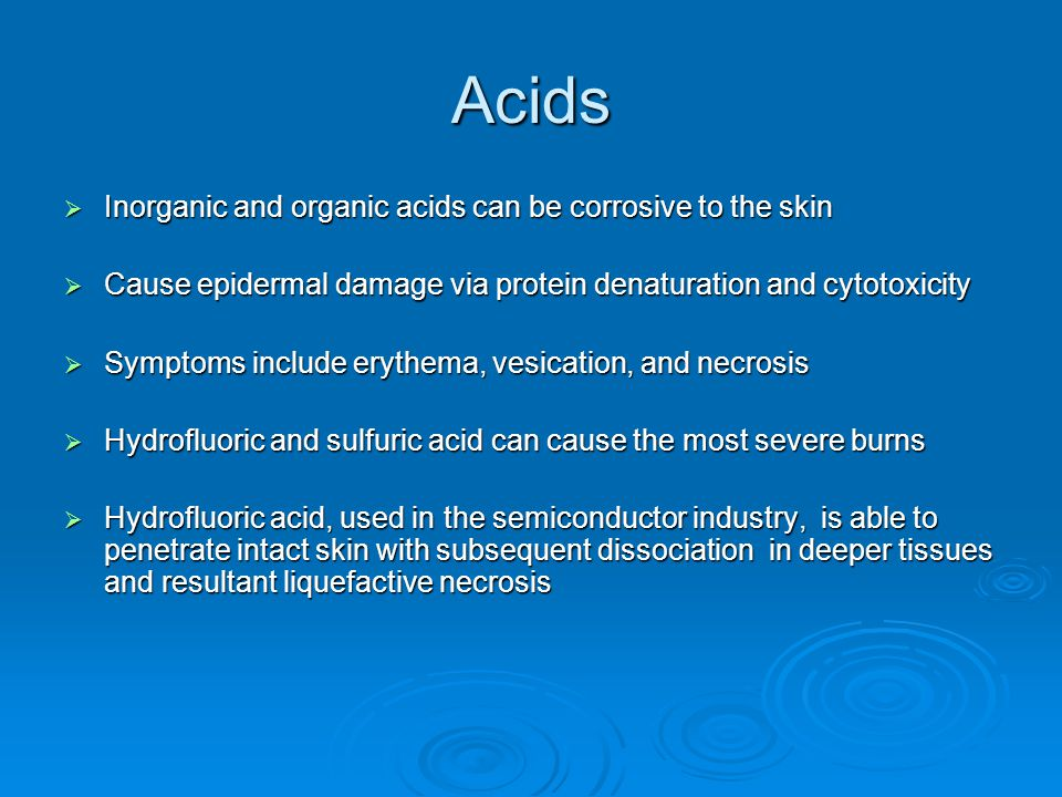 Acids Inorganic and organic acids can be corrosive to the skin