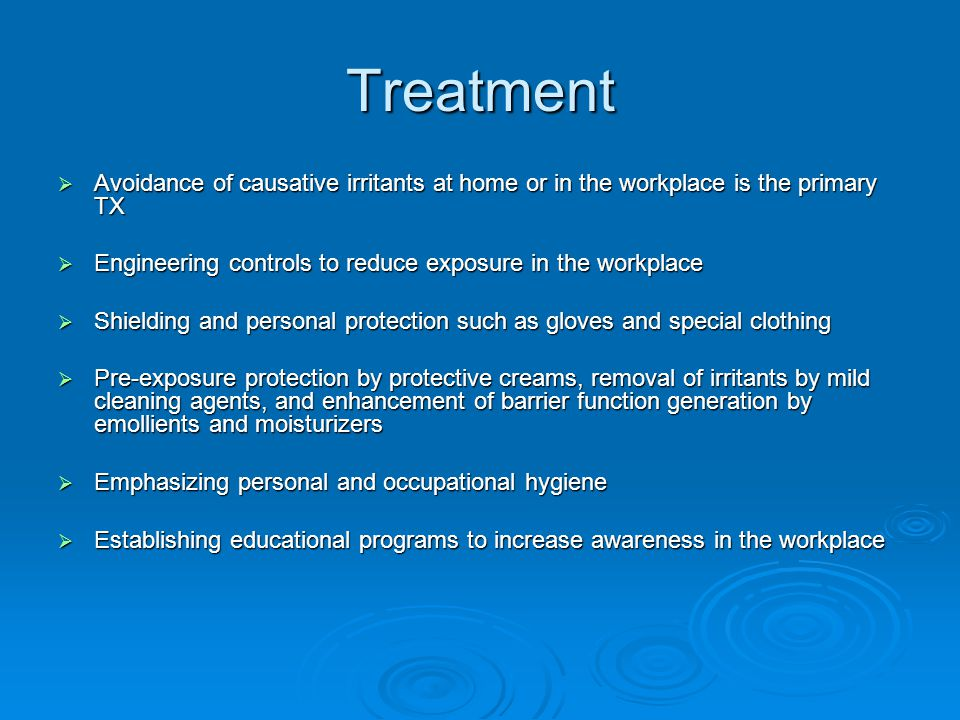 Treatment Avoidance of causative irritants at home or in the workplace is the primary TX. Engineering controls to reduce exposure in the workplace.