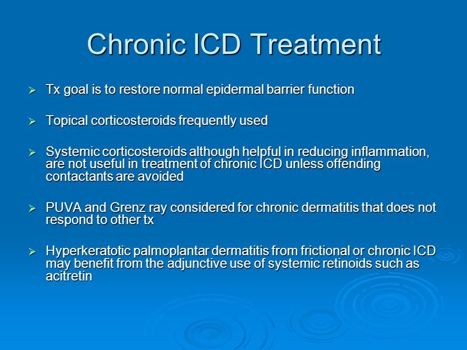 Chronic ICD Treatment Tx goal is to restore normal epidermal barrier function. Topical corticosteroids frequently used.