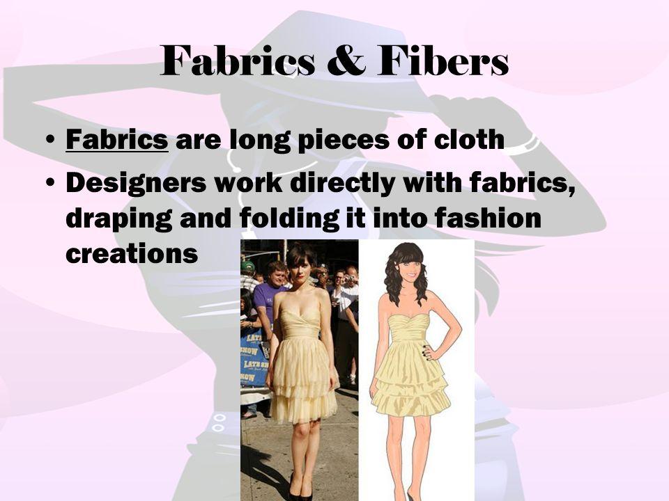 Fabrics & Fibers Fabrics are long pieces of cloth