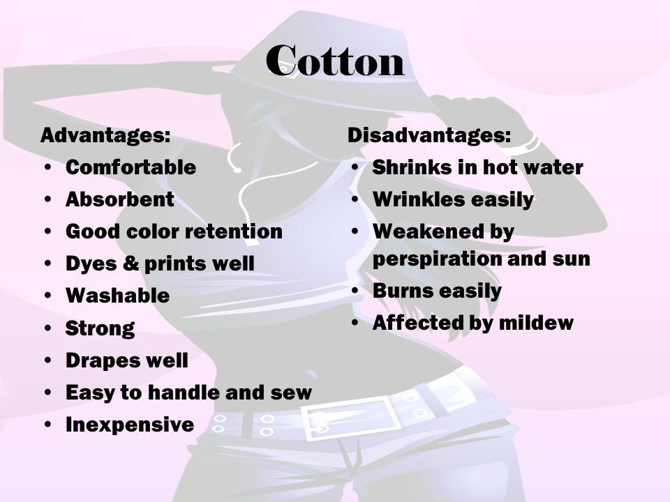 Cotton Advantages: Comfortable Absorbent Good color retention