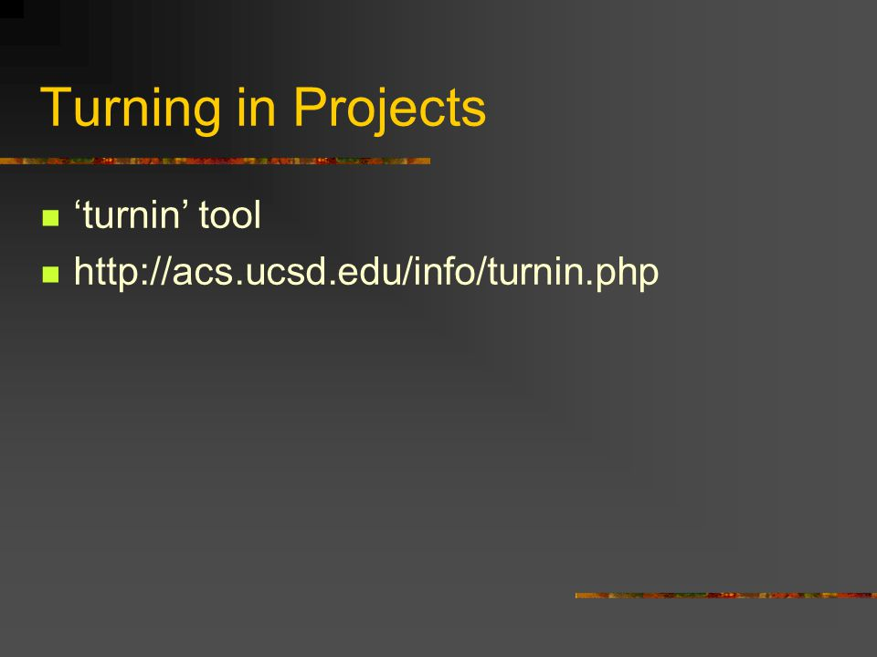 Turning in Projects 'turnin' tool http://acs.ucsd.edu/info/turnin.php