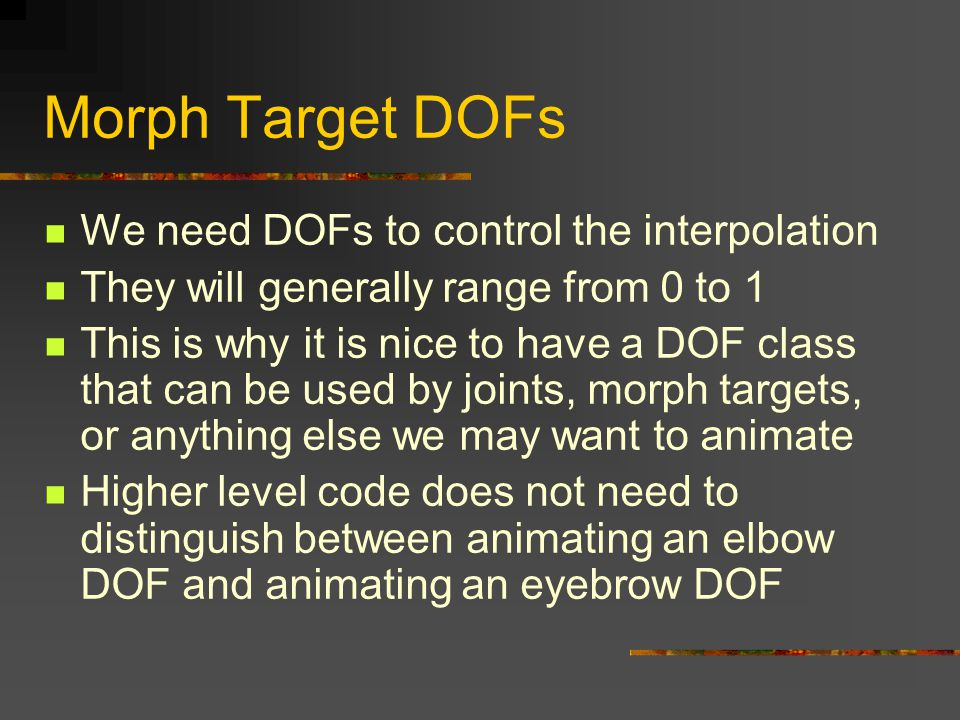 Morph Target DOFs We need DOFs to control the interpolation