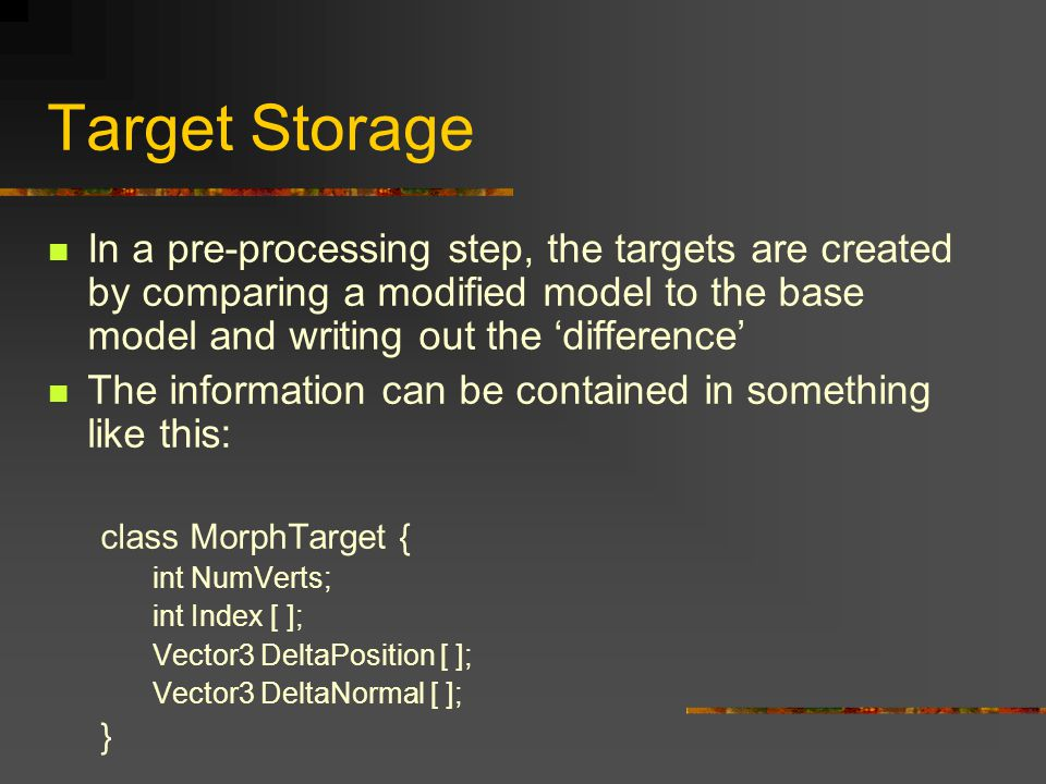 Target Storage In a pre-processing step, the targets are created by comparing a modified model to the base model and writing out the 'difference'