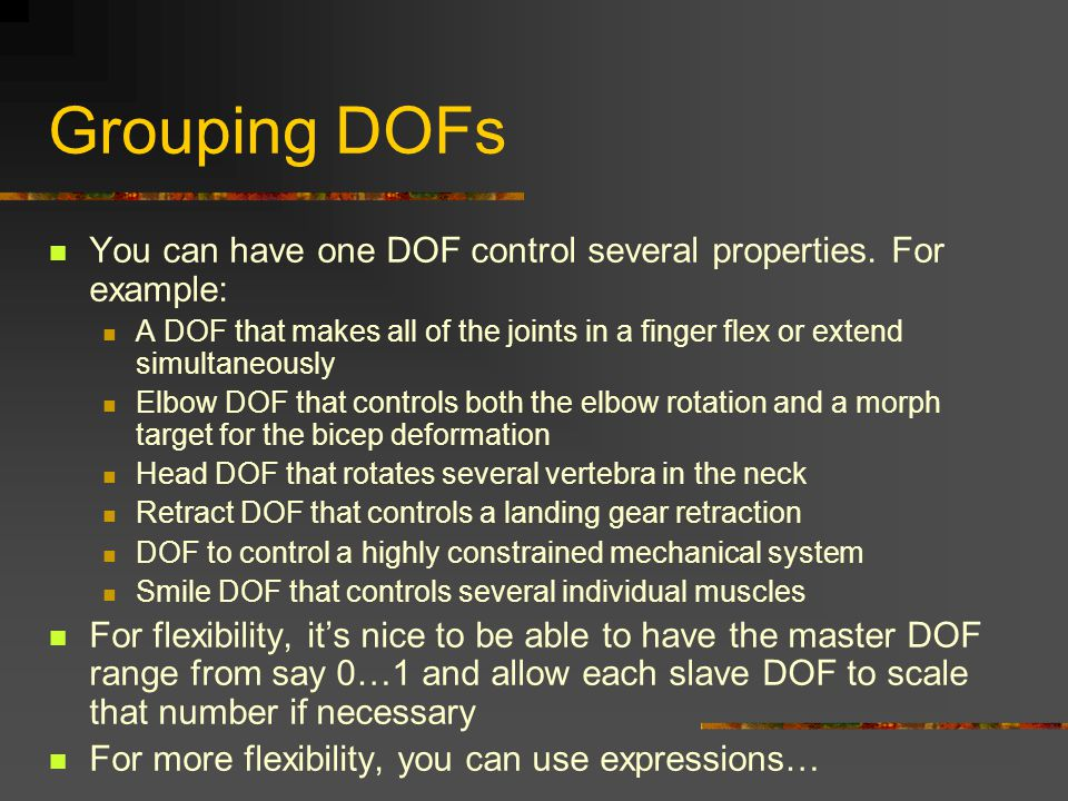 Grouping DOFs You can have one DOF control several properties. For example: