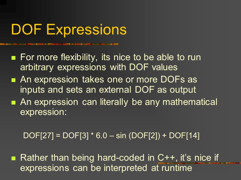 DOF Expressions For more flexibility, its nice to be able to run arbitrary expressions with DOF values.