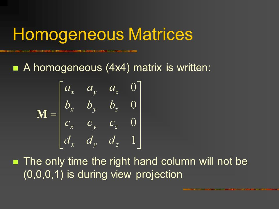 Homogeneous Matrices A homogeneous (4x4) matrix is written: