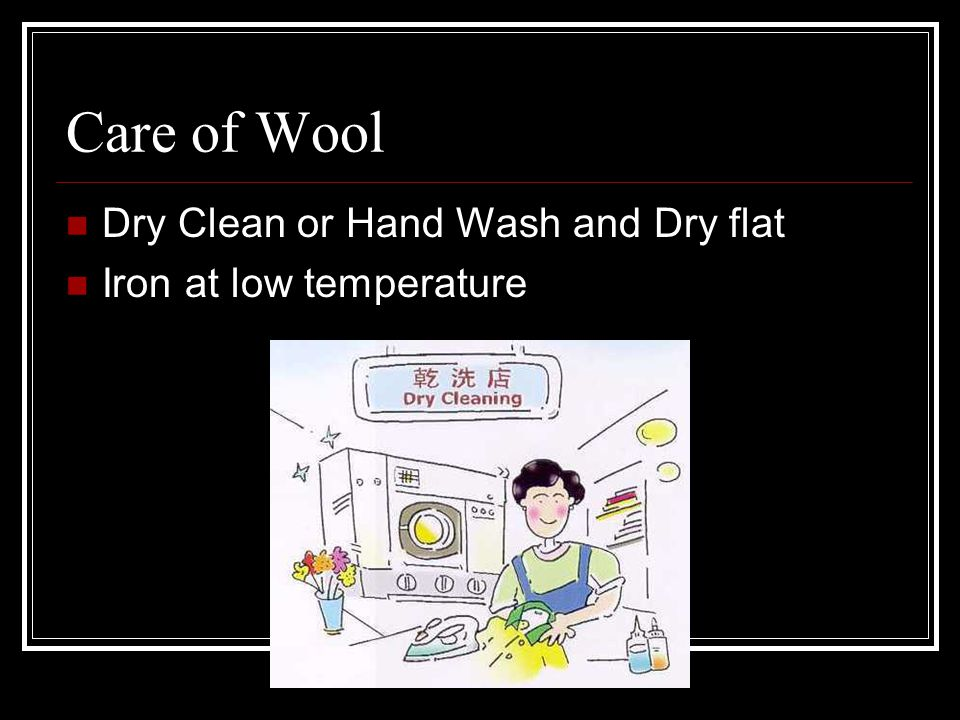 Care of Wool Dry Clean or Hand Wash and Dry flat