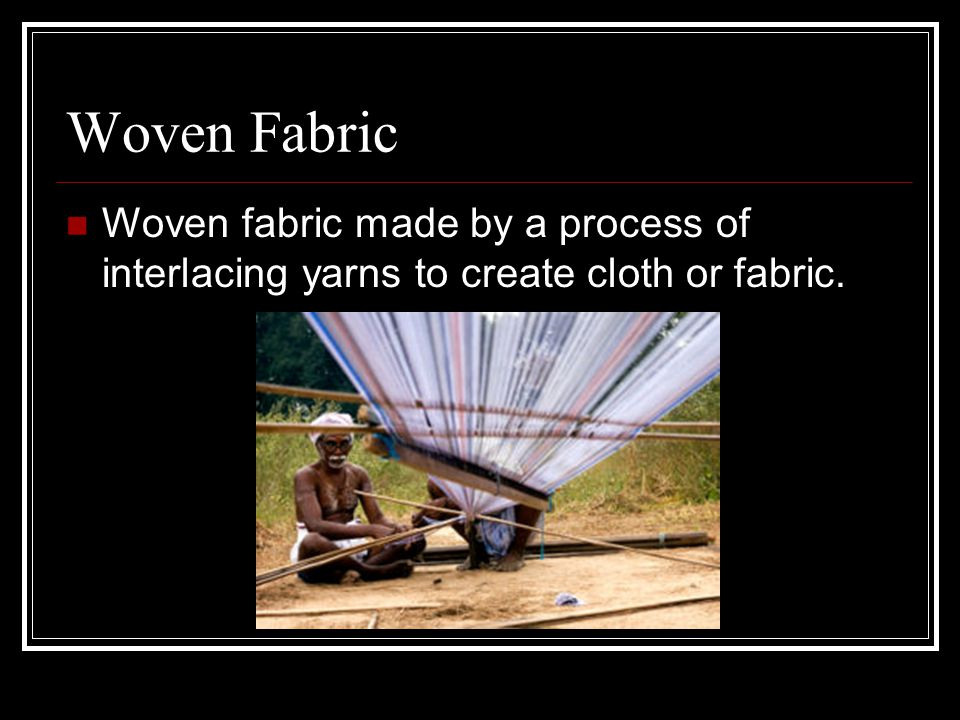 Woven Fabric Woven fabric made by a process of interlacing yarns to create cloth or fabric.
