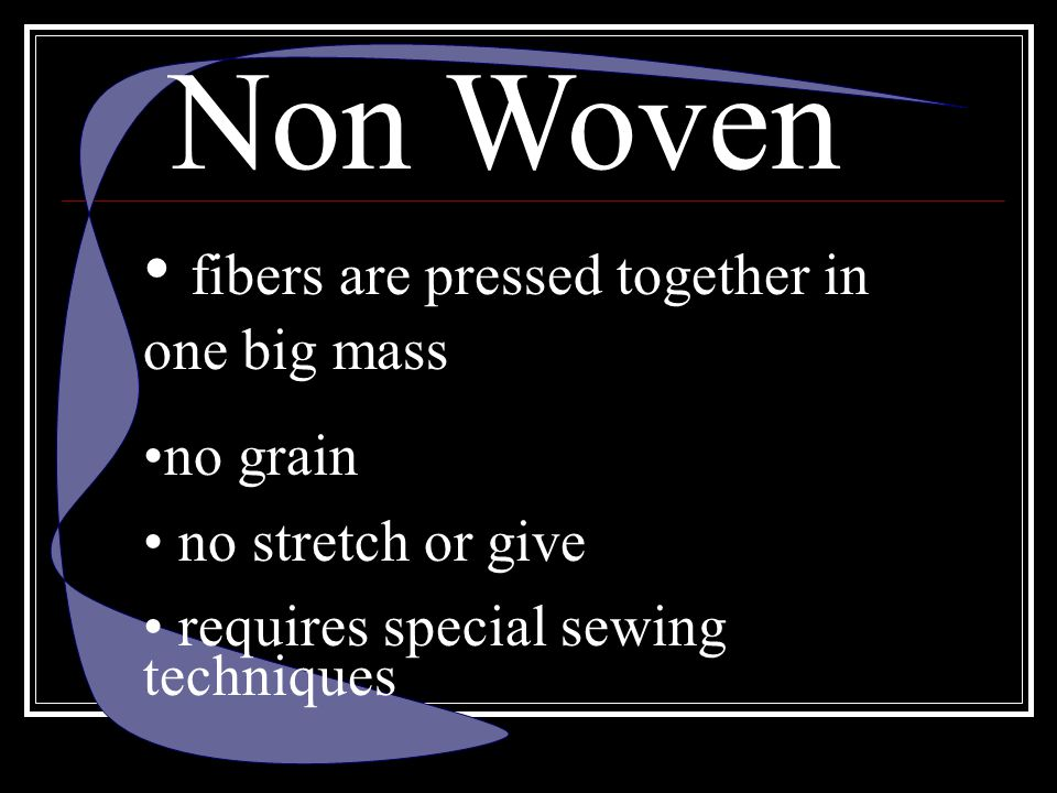 Non Woven fibers are pressed together in one big mass no grain