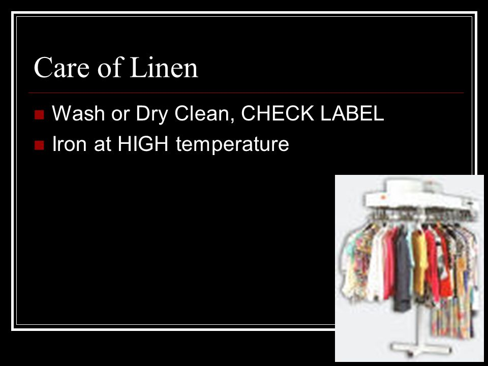 Care of Linen Wash or Dry Clean, CHECK LABEL Iron at HIGH temperature
