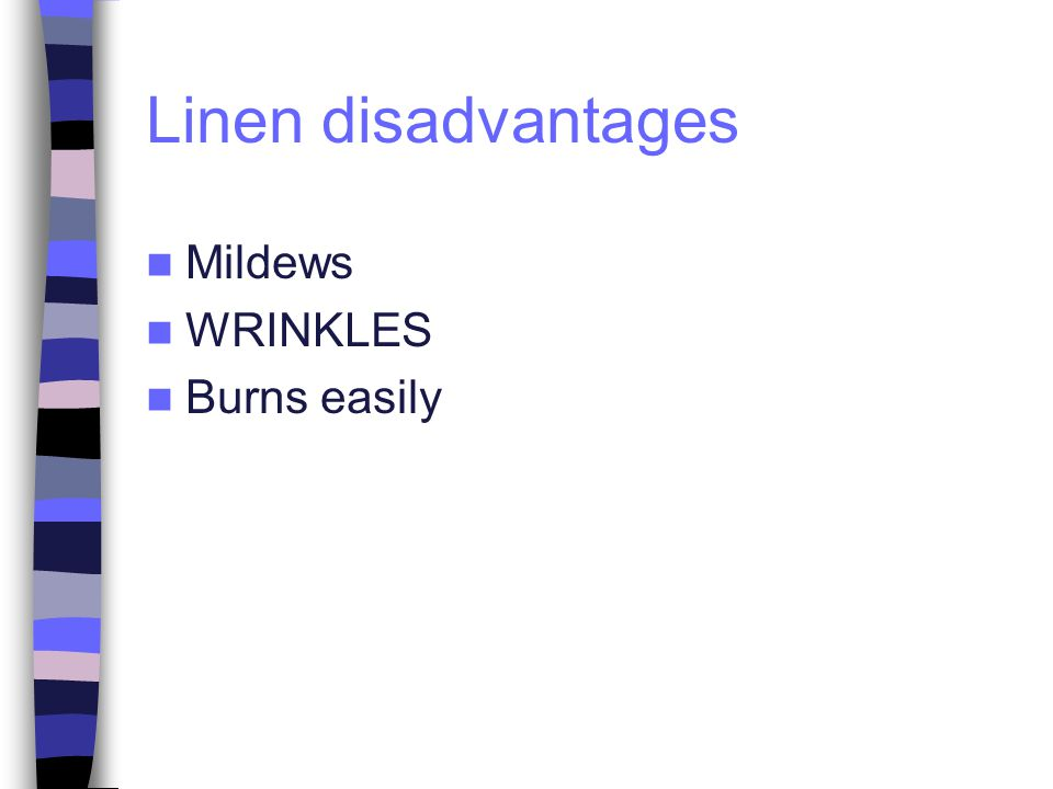 Linen disadvantages Mildews WRINKLES Burns easily