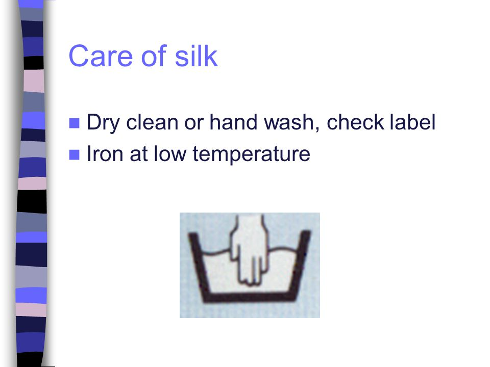 Care of silk Dry clean or hand wash, check label