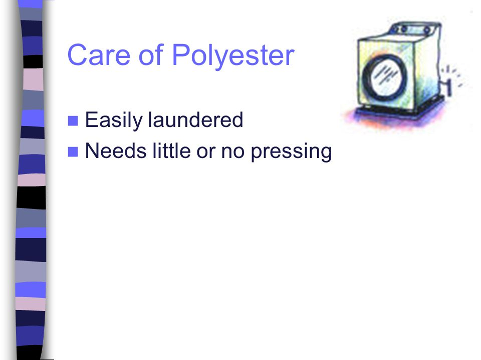Care of Polyester Easily laundered Needs little or no pressing