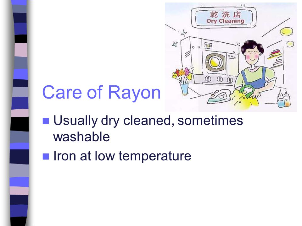Care of Rayon Usually dry cleaned, sometimes washable