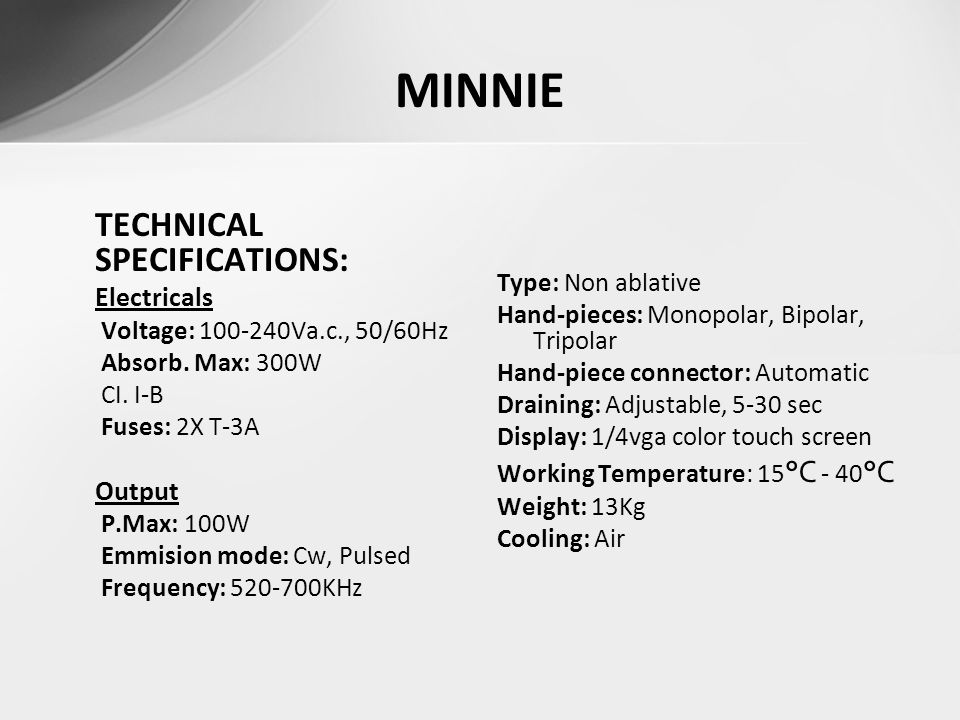 MINNIE TECHNICAL SPECIFICATIONS: Type: Non ablative Electricals
