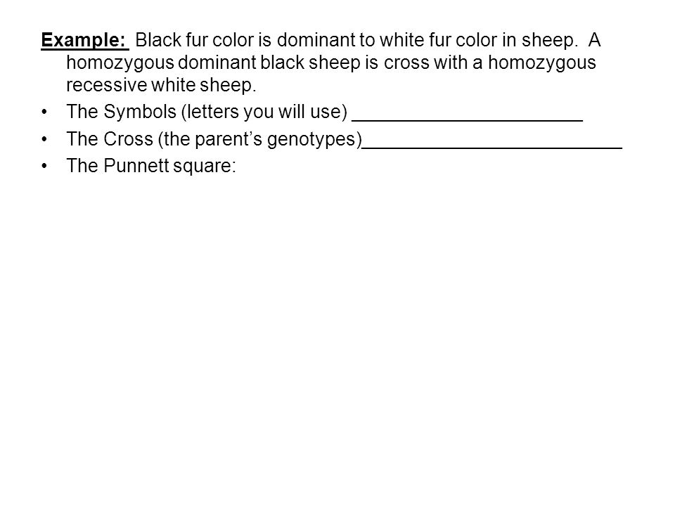 Example: Black fur color is dominant to white fur color in sheep