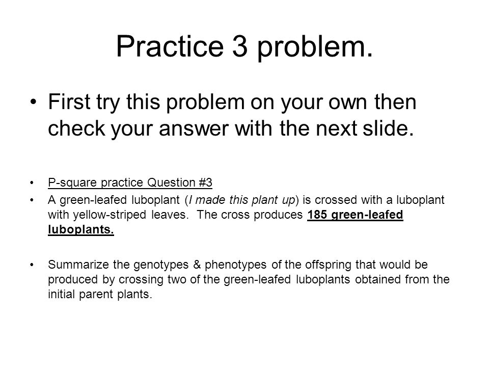 Practice 3 problem. First try this problem on your own then check your answer with the next slide. P-square practice Question #3.