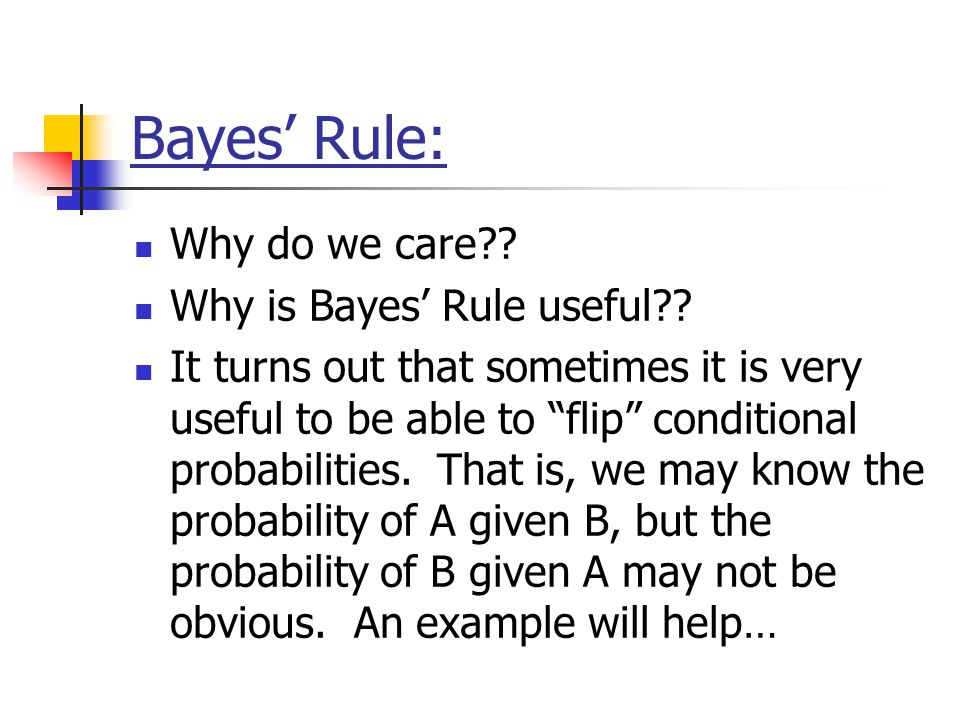 Bayes' Rule: Why do we care Why is Bayes' Rule useful