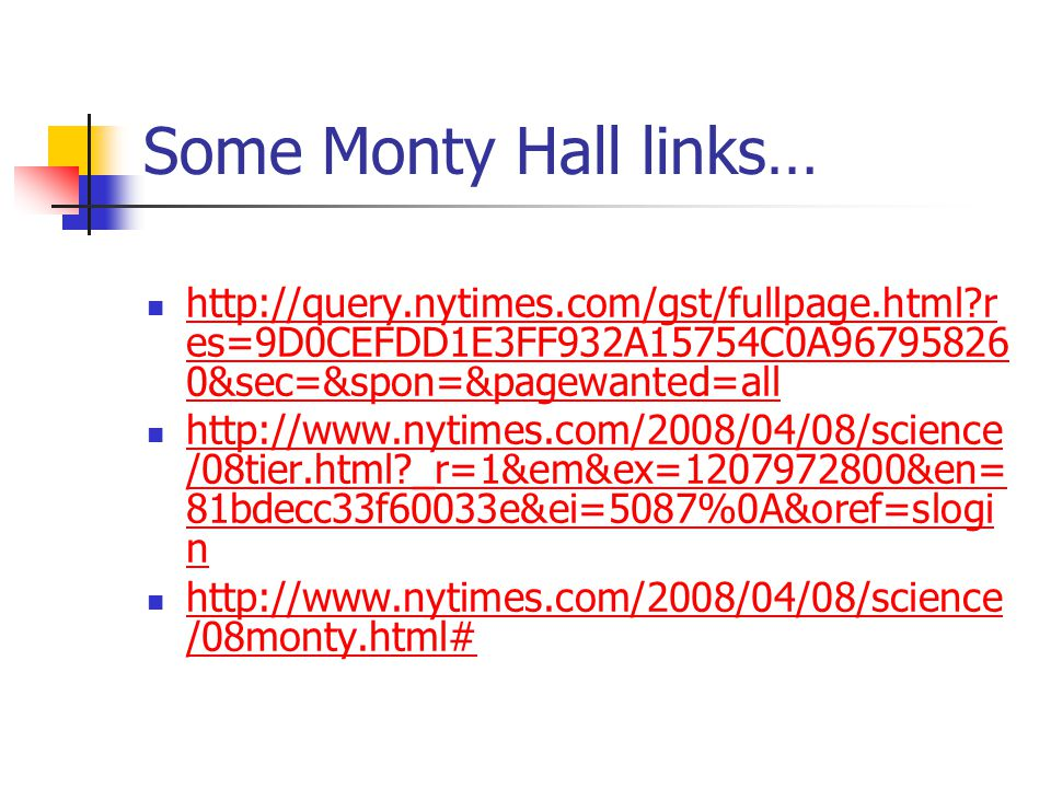 Some Monty Hall links… http://query.nytimes.com/gst/fullpage.html res=9D0CEFDD1E3FF932A15754C0A967958260&sec=&spon=&pagewanted=all.