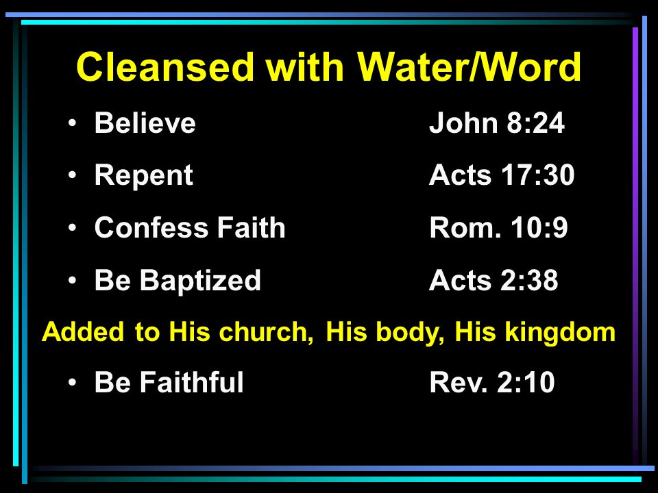 Cleansed with Water/Word Added to His church, His body, His kingdom
