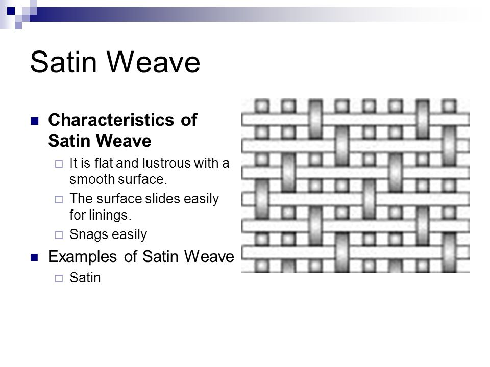 Satin Weave Characteristics of Satin Weave Examples of Satin Weave
