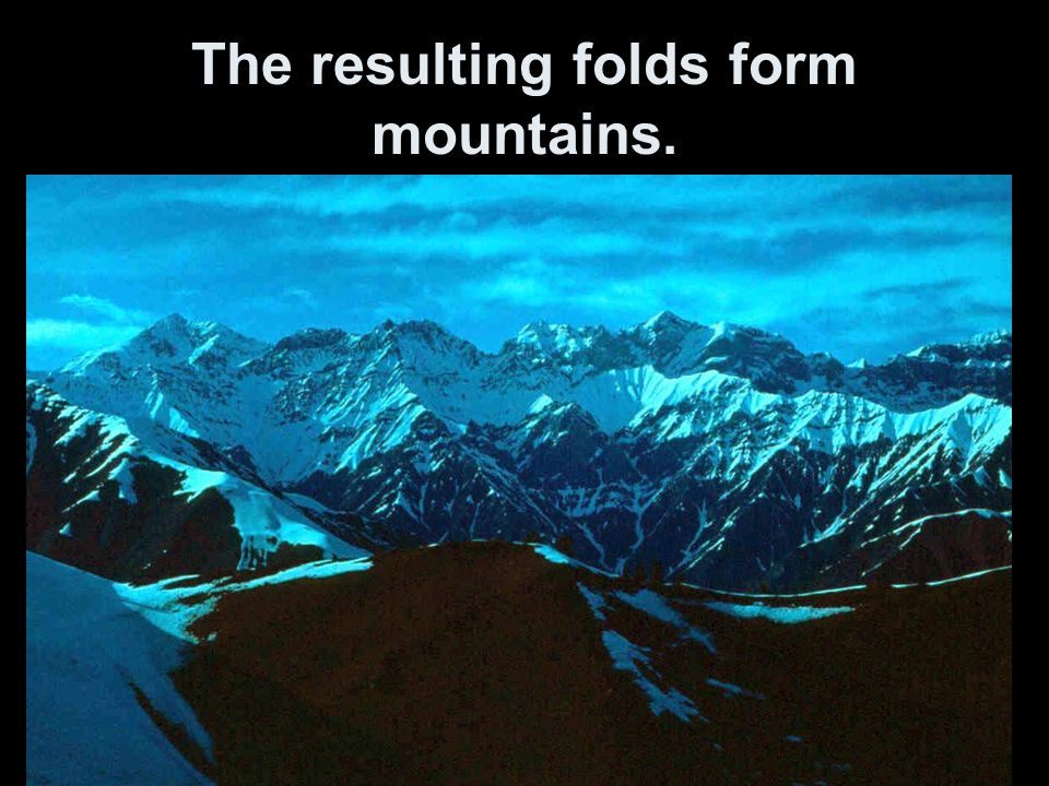 The resulting folds form mountains.