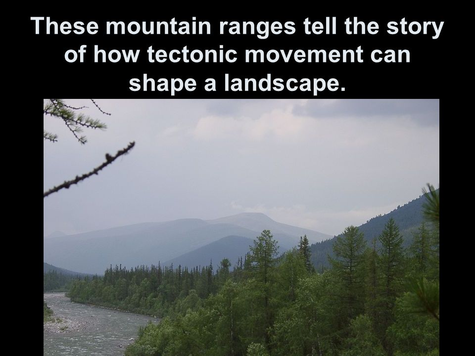 These mountain ranges tell the story of how tectonic movement can shape a landscape.