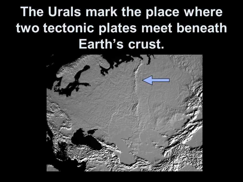 The Urals mark the place where two tectonic plates meet beneath Earth's crust.