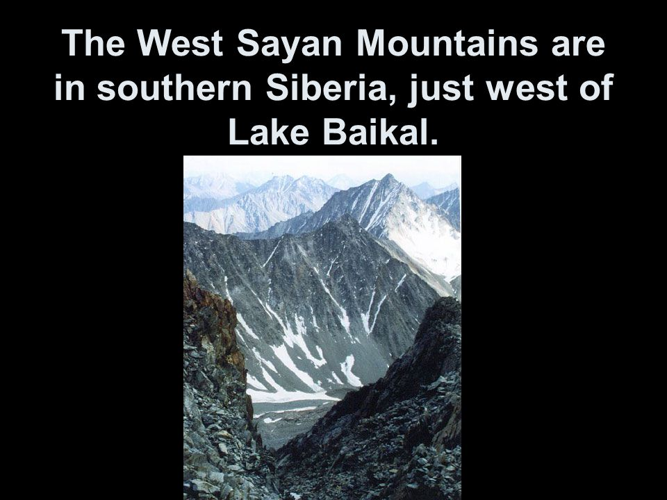 The West Sayan Mountains are in southern Siberia, just west of Lake Baikal.