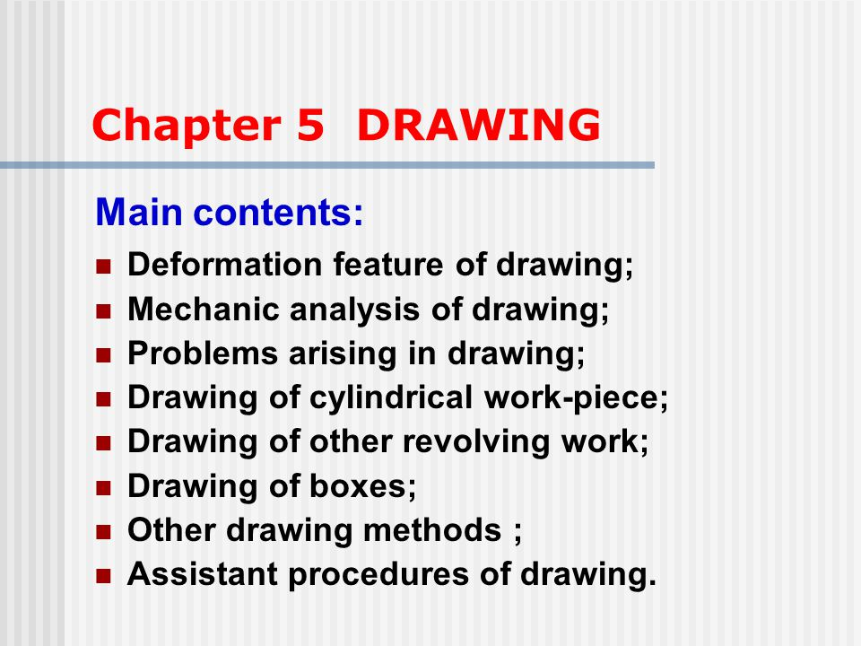 Chapter 5 DRAWING Main contents: Deformation feature of drawing;
