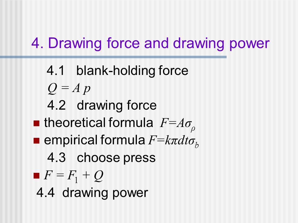 4. Drawing force and drawing power