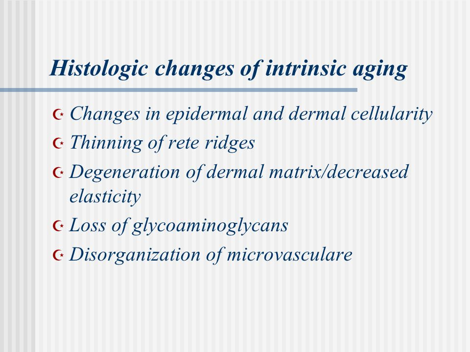 Histologic changes of intrinsic aging